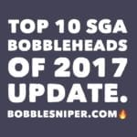Top 10 SGA Bobbleheads of 2017-UPDATE