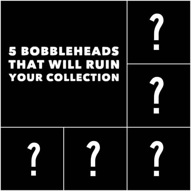 5 Bobbleheads that will ruin your collection