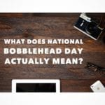 What National Bobblehead Day really means