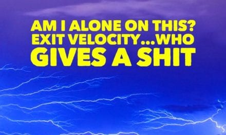 Am I alone on this? Exit velocity…who gives a shit