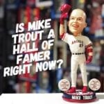 Is Mike Trout a Hall of Famer right now?